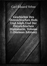 Geschichte Des streichischen Hofs Und Adels Und Der streichischen Diplomatie, Volume 1 (German Edition)