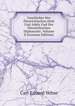 Geschichte Des streichischen Hofs Und Adels Und Der streichischen Diplomatie, Volume 8 (German Edition)