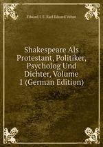 Shakespeare Als Protestant, Politiker, Psycholog Und Dichter, Volume 1 (German Edition)