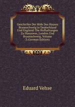 Geschichte Der Hfe Des Hauses Braunschweig in Deutschland Und England: Die Hofhaltungen Zu Hannover, London Und Braunschweig, Volume 3 (German Edition)