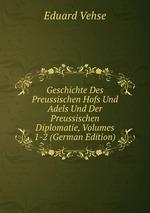 Geschichte Des Preussischen Hofs Und Adels Und Der Preussischen Diplomatie, Volumes 1-2 (German Edition)