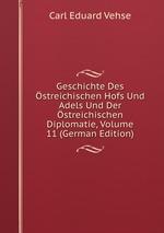 Geschichte Des streichischen Hofs Und Adels Und Der streichischen Diplomatie, Volume 11 (German Edition)