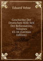 Geschichte Der Deutschen Hfe Seit Der Reformation, Volumes 43-44 (German Edition)