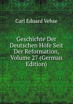 Geschichte Der Deutschen Hfe Seit Der Reformation, Volume 27 (German Edition)