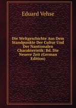 Die Weltgeschichte Aus Dem Standpunkte Der Cultur Und Der Nantionalen Charakteristik: Bd. Die Neuere Zeit (German Edition)