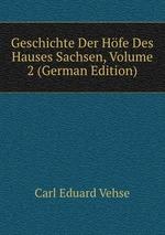 Geschichte Der Hfe Des Hauses Sachsen, Volume 2 (German Edition)