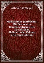 Medicinische Jahrbcher: Mit Besonderer Bercksichtigung Der Specifischen Heilmethode, Volume 3 (German Edition)