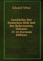 Geschichte Der Deutschen Hfe Seit Der Reformation, Volumes 15-16 (German Edition)