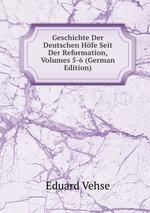 Geschichte Der Deutschen Hfe Seit Der Reformation, Volumes 5-6 (German Edition)