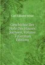 Geschichte Der Hfe Des Hauses Sachsen, Volume 3 (German Edition)