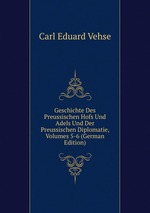 Geschichte Des Preussischen Hofs Und Adels Und Der Preussischen Diplomatie, Volumes 5-6 (German Edition)