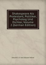 Shakespeare Als Protestant, Politiker, Psycholog Und Dichter, Volume 2 (German Edition)