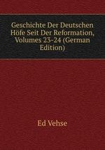 Geschichte Der Deutschen Hfe Seit Der Reformation, Volumes 23-24 (German Edition)