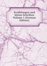 Erzhlungen und kleine Schriften Volume 1 (German Edition)