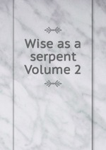 Wise as a serpent Volume 2