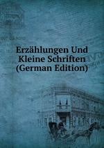 Erzhlungen Und Kleine Schriften (German Edition)