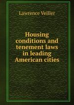 Housing conditions and tenement laws in leading American cities