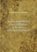 Kommunionbuch Fuer Gebildete Christen (German Edition)