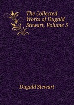 The Collected Works of Dugald Stewart, Volume 5