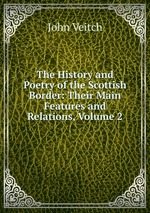 The History and Poetry of the Scottish Border: Their Main Features and Relations, Volume 2