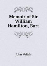 Memoir of Sir William Hamilton, Bart