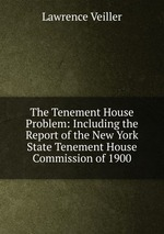 The Tenement House Problem: Including the Report of the New York State Tenement House Commission of 1900