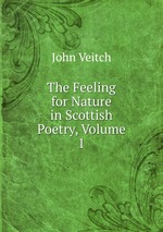 The Feeling for Nature in Scottish Poetry, Volume 1