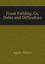 Frank Fielding, Or, Debts and Difficulties