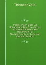 Mitteilungen ber Die Behandlung Der Chronischen Hautkrankheiten in Der Heilanstalt Fr Flechtenkranke in Cannstatt (German Edition)