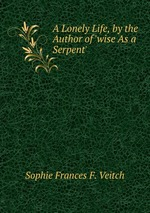 A Lonely Life, by the Author of `wise As a Serpent`