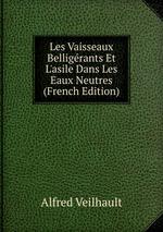 Les Vaisseaux Belligrants Et L`asile Dans Les Eaux Neutres (French Edition)