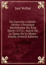 Du Guesclin a Sainte-Svre: Chronique Berrichonne Du Xive Sicle (1372) ; Suivie De, La Dame De La Motte-Feuilly (French Edition)