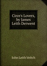 Circe`s Lovers, by James Leith Derwent