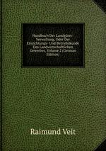Handbuch Der Landgter-Verwaltung, Oder Der Einrichtungs- Und Betriebskunde Des Landwirtschaftlichen Gewerbes, Volume 2 (German Edition)