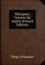 Vlasquez: l`oeuvre du matre (French Edition)