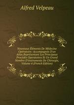 Nouveaux lments De Mdecine Opratoire: Accompagns D`un Atlas.Reprsentant Les Principaux Procds Operatoires Et Un Grand Nombre D`instruments De Chirurgie, Volume 4 (French Edition)