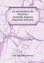 La montaesa de Asturias: comedia famosa (Spanish Edition)