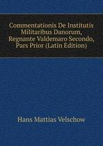 Commentationis De Institutis Militaribus Danorum, Regnante Valdemaro Secondo, Pars Prior (Latin Edition)