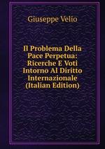 Il Problema Della Pace Perpetua: Ricerche E Voti Intorno Al Diritto Internazionale (Italian Edition)