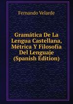 Gramtica De La Lengua Castellana, Mtrica Y Filosofa Del Lenguaje (Spanish Edition)