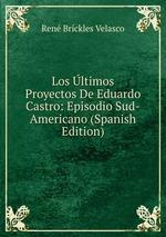 Los ltimos Proyectos De Eduardo Castro: Episodio Sud-Americano (Spanish Edition)
