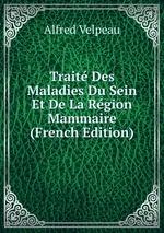 Trait Des Maladies Du Sein Et De La Rgion Mammaire (French Edition)