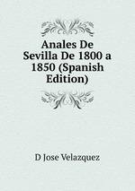 Anales De Sevilla De 1800 a 1850 (Spanish Edition)