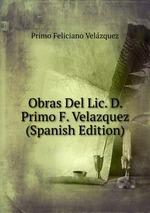 Obras Del Lic. D. Primo F. Velazquez (Spanish Edition)