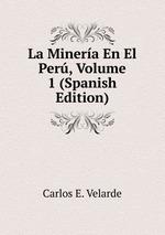 La Minera En El Per, Volume 1 (Spanish Edition)