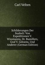 Schilderungen Der Suaheli: Von Expeditionen V. Wissmanns, Dr. Bumillers, Graf V. Gtzens, Und Anderer (German Edition)