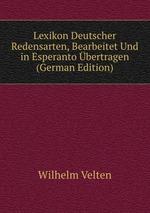 Lexikon Deutscher Redensarten, Bearbeitet Und in Esperanto bertragen (German Edition)