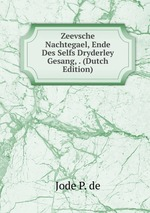 Zeevsche Nachtegael, Ende Des Selfs Dryderley Gesang, . (Dutch Edition)