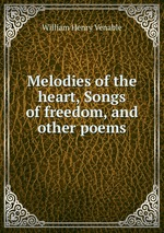 Melodies of the heart, Songs of freedom, and other poems