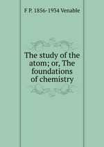 The study of the atom; or, The foundations of chemistry